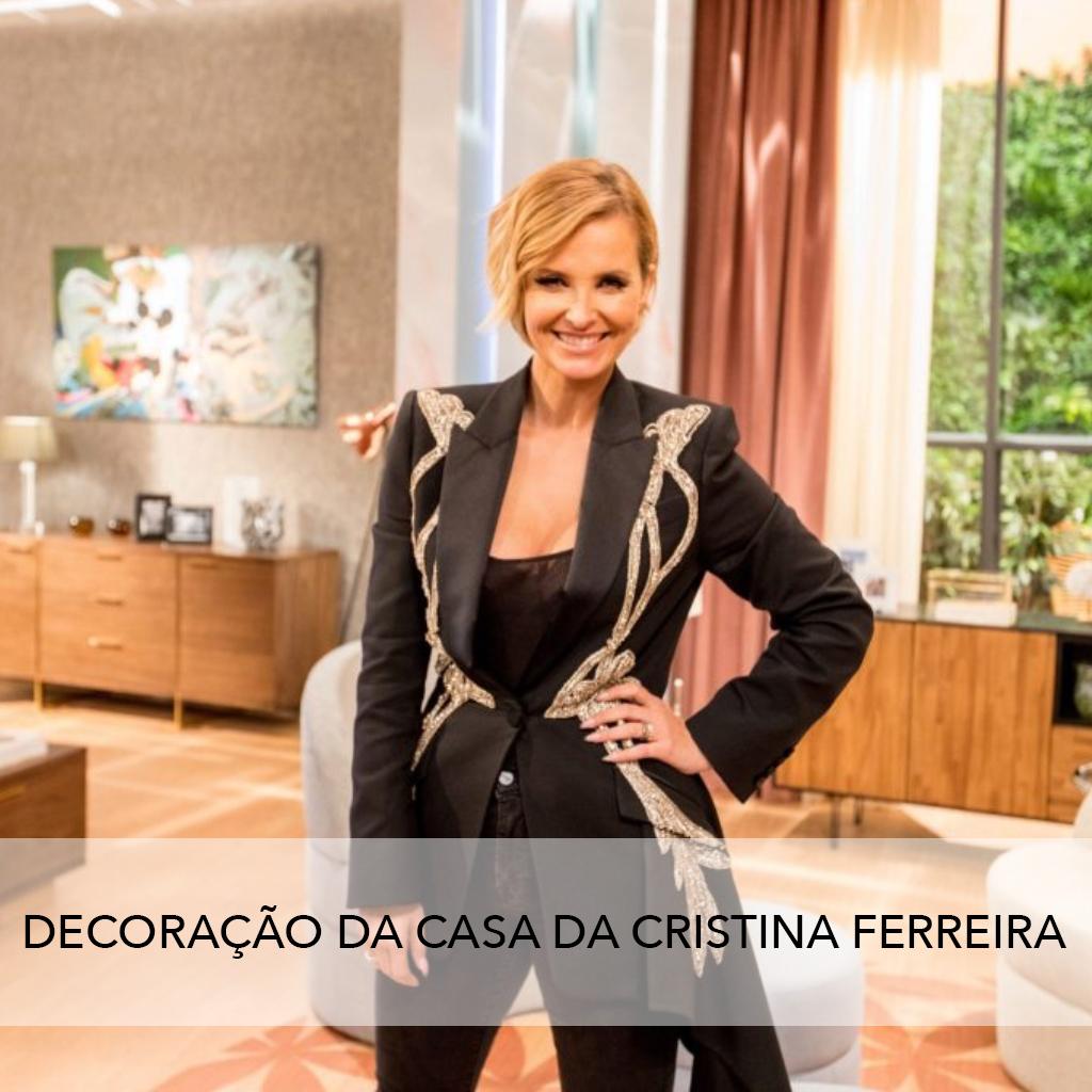 A DECORAÇÃO DA CASA DA CRISTINA FERREIRA